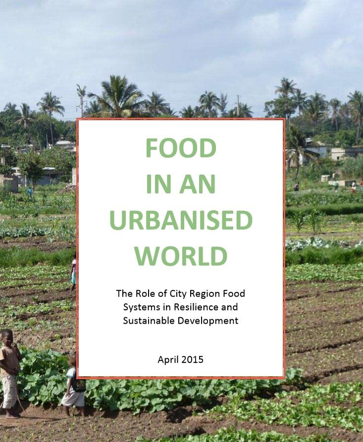 FOOD IN AN URBANISED WORLD - The Role of City Region Food Systems in Resilience and Sustainable Development